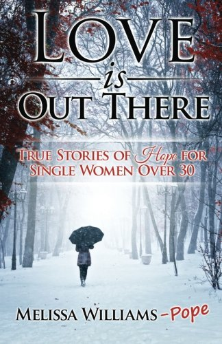 Love is Out There: True Stories of Hope for Single Women Over 30