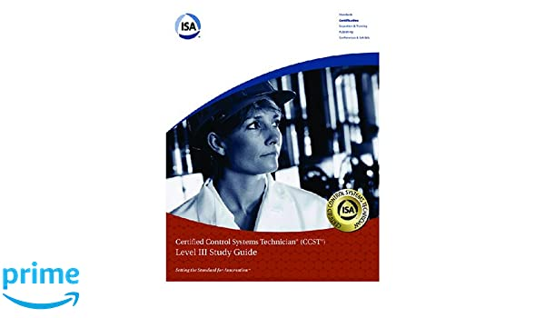 Isa certified control systems technician ccst program level iii isa certified control systems technician ccst program level iii study guide isa society 9781556176913 amazon books fandeluxe Gallery