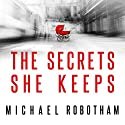 The Secrets She Keeps Audiobook by Michael Robotham Narrated by To Be Announced