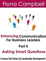Enhancing Communication for Business Leaders Part 4 - Asking Smart Questions
