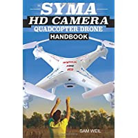 Syma Hd Camera Quadcopter Drone Handbook: 101 Ways, Tips and Tricks to Get More Out of Your Syma Drone: Volume 1 (Practical Drone Tips, Tricks & Know How)