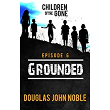Grounded - Children of the Gone: Post Apocalyptic Young Adult Series - Episode 6 of 12