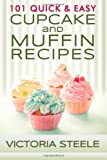 101 Quick and Easy Cupcake and Muffin Recipes, Victoria Steele, 1495920275