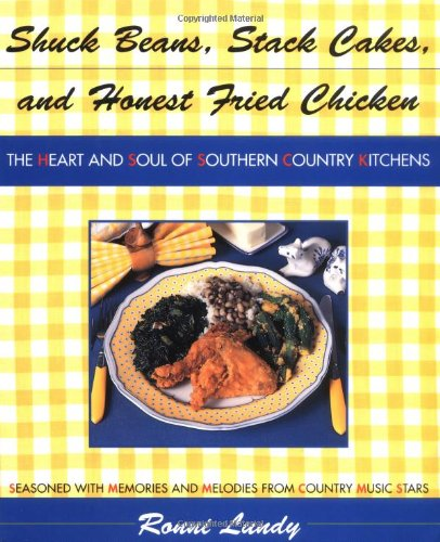 Shuck Beans, Stack Cakes, and Honest Fried Chicken: The Heart and Soul of Southern Country Kitchens by Ronni Lundy
