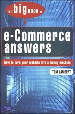 Big Book of E-Commerce Answers: How to Turn Your Website into a Money  Machine by Lambert Tom (2002-12-01) Paperback: Amazon.com: Books