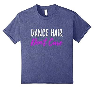 Dance Hair Don't Care T-Shirt Funny Gift Shirt for Dancer