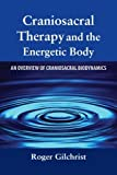 img - for Craniosacral Therapy and the Energetic Body: An Overview of Craniosacral Biodynamics by Roger Gilchrist (2006-08-11) book / textbook / text book