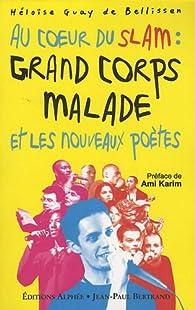 Au coeur du slam : Grand Corps Malade et les nouveaux poètes par Héloïse Guay de Bellissen