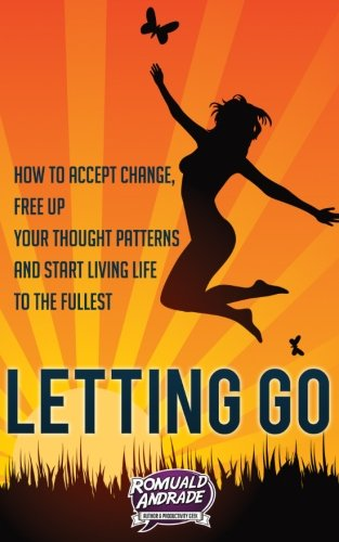 Download Letting Go: How to accept change, free up your thought patterns and start living life to the fullest ebook