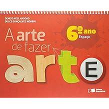 A Arte de Fazer Arte. 6º Ano