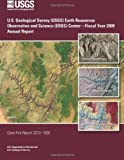 U. S. Geological Survey (USGS) Earth Resources Observation and Science (EROS) Center?Fiscal Year 2009 Annual Report, U. S. Department U.S. Department of the Interior, 1495381609
