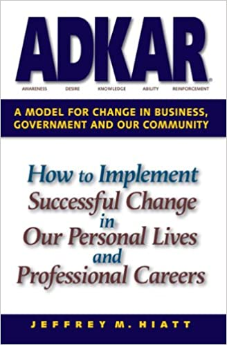 Amazon com: ADKAR: A Model for Change in Business, Government and