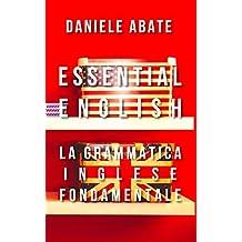 Inglese Essenziale, Essential English: La Grammatica Inglese Fondamentale (Italian Edition)