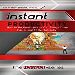 Instant Productivity: How to Be Productive to Get Things Done Easier and Faster Instantly: INSTANT Series |  The INSTANT-Series