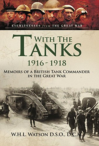 With the Tanks 1916-1918: Memoirs of a British Tank Commander in the Great War (Eyewitnesses from the Great War)