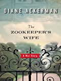 The Zookeeper's Wife: A War Story (kindle edition)