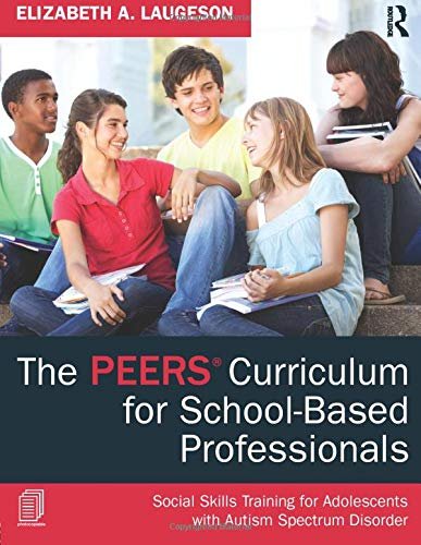 The PEERS Curriculum for School-Based Professionals (Lesson Plans For Adults With Developmental Disabilities)