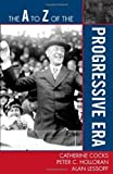img - for The A to Z of the Progressive Era (The A to Z Guide Series) by Catherine Cocks (2009-09-24) book / textbook / text book