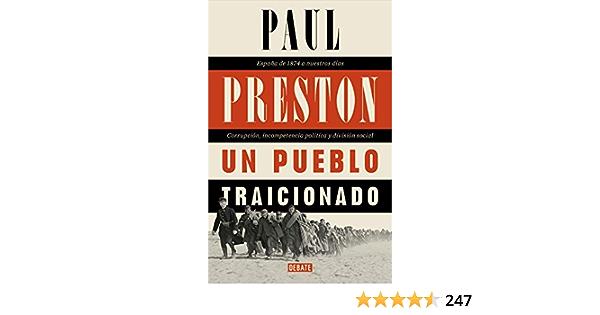 Un Pueblo Traicionado España De 1876 A Nuestros Días Corrupción Incompetencia Política Y División Social Spanish Edition Ebook Preston Paul Kindle Store