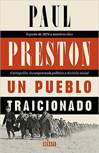 Un pueblo traicionado: España de 1876 a nuestros días: Corrupción, incompetencia política y división social Historia: Amazon.es: Preston, Paul, Jordi Ainaud i Escudero;: Libros