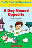 Let's Learn Readers: a Dog Named Opposite, Scholastic Teaching Resources, 0545686075