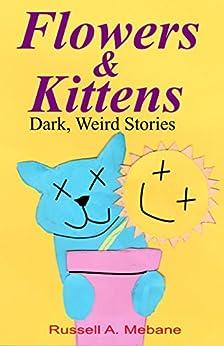 Flowers & Kittens: Dark, Weird Stories by [Mebane, Russell A]