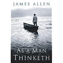 As a Man Thinketh: Original 1902 Edition