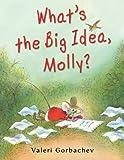 What's the Big Idea, Molly?, Valeri Gorbachev, 0399254285