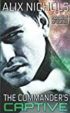 the commander s captive a sci fi romance keepers of xereill