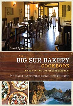The Big Sur Bakery Cookbook: A Year in the Life of a ...