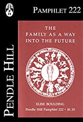 The Family as a Way into the Future (Pendle Hill Pamphlets Book 222)