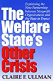 img - for The Welfare State's Other Crisis: Explaining the New Partnership Between Nonprofit Organizations and the State in France (Indiana University Center on Philanthropy Series in Governance) book / textbook / text book