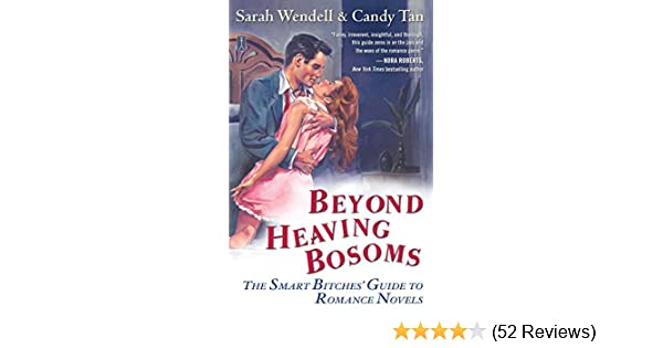 Beyond Heaving Bosoms: The Smart Bitches' Guide to Romance