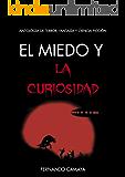 El miedo y la curiosidad: Antología de terror, fantasía y ciencia ficción
