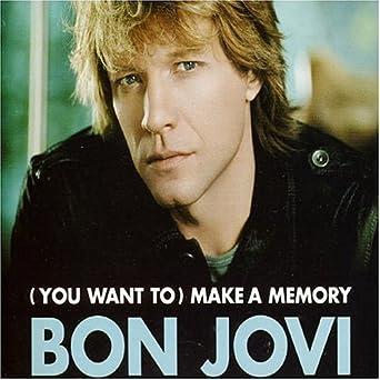 bon jovi u want to make a memory