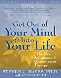 Get Out of Your Mind and Into Your Life: The New Acceptance and Commitment Therapy (A New Harbinger Self-Help Workbook)