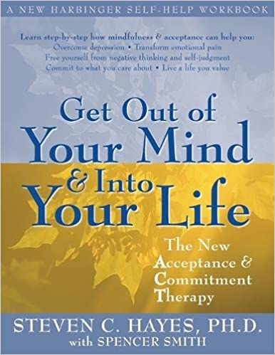 Get Out of Your Mind and Into Your Life: The New Acceptance and ...