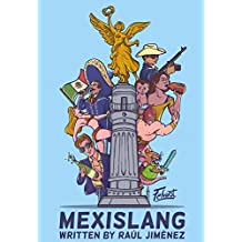 Mexislang: The key to understanding what the hell your mexican friends are saying.