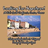 Looking For Napoleon! A Kid's Guide To Ajaccio, Corsica, France