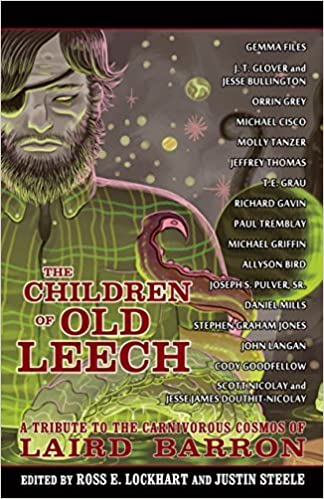 The Children of Old Leech: A Tribute to the Carnivorous Cosmos of Laird Barron by (2014-12-15)