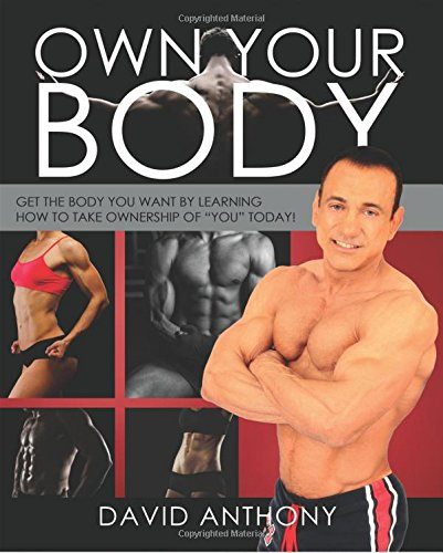 "Own Your Body: Get the body you want by learning how to take ownership of ""YOU"" today!"