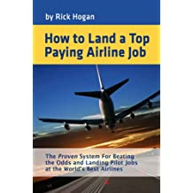 How To Land A Top Paying Airline Job:  The Proven System for Beating the Odds and Landing Pilot Jobs at the
