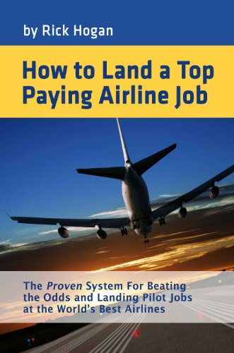 How To Land A Top Paying Airline Job:  The Proven System for Beating the Odds and Landing Pilot Jobs at the (To The End Of The Land Summary)
