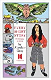 Every Short Story by Alasdair Gray, 1952-2012, Alasdair Gray, 0857865609