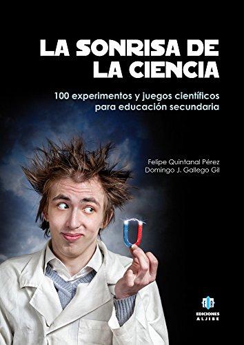 La sonrisa de la ciencia: Experimentos y juegos cientificos para secundaria (Spanish Edition) [Domingo Gallego Gil - Felipe Quintanal Perez] (Tapa Blanda)