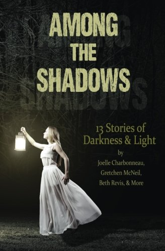 Among the Shadows: Thirteen Stories of Darkness and Light