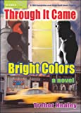 Through It Came Bright Colors, Trebor Healey, 1560234512