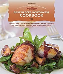 Best Places Northwest Cookbook, 2nd Edition: Recipes from Outstanding Restaurants and Inns of Washington, Oregon, and British Columbia