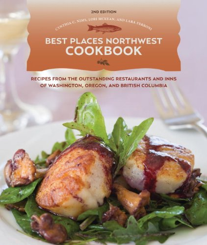 Best Places Northwest Cookbook, 2nd Edition: Recipes from Outstanding Restaurants and Inns of Washington, Oregon, and British Columbia by Cynthia C. Nims