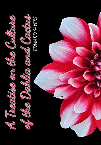 A Treatise on the Culture of the Dahlia and Cactus ()